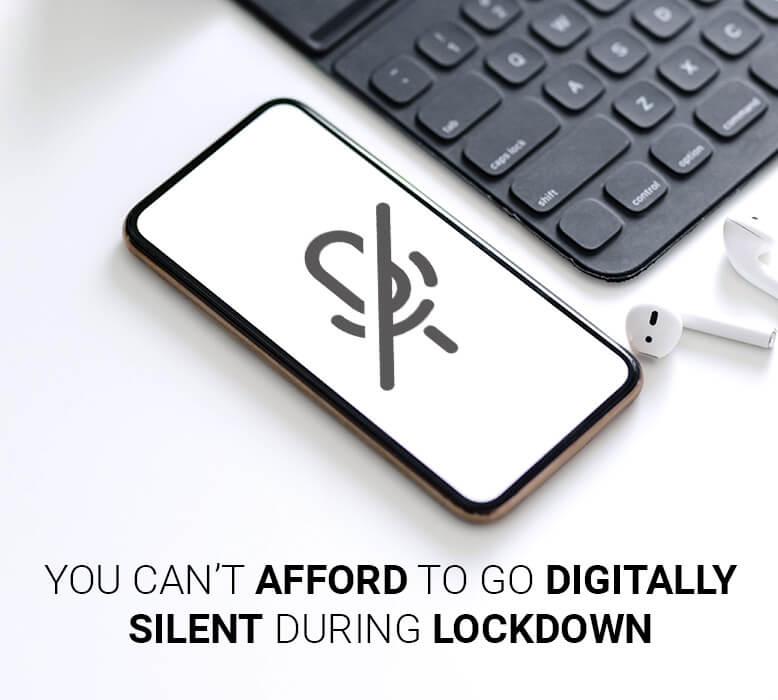Why you can't afford to go digitally silent during lockdown